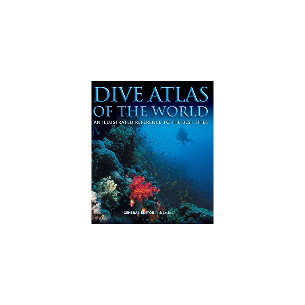 Dive Atlas of the World : An Illustrated Reference to the Best Sites (New) (Hardcover) (Jack Jackson)