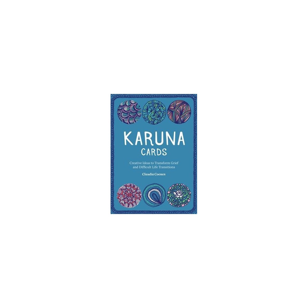 Karuna Cards : Creative Ideas to Transform Grief and Difficult Life Transitions - (Paperback)