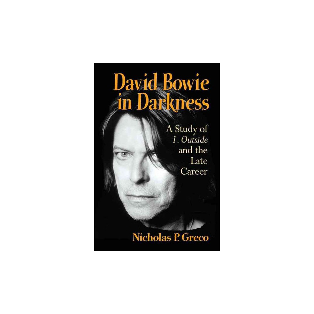 David Bowie in Darkness : A Study of 1. Outside and the Late Career (Paperback) (Nicholas P. Greco)