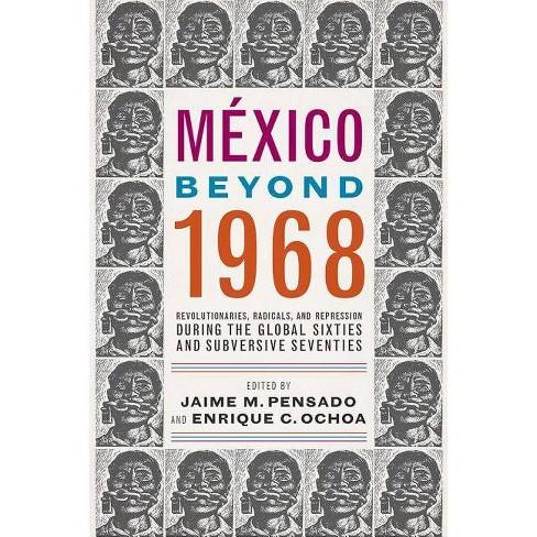 M�xico Beyond 1968 - by  Jaime M Pensado & Enrique C Ochoa (Paperback) - image 1 of 1