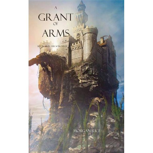 A Grant of Arms - (Sorcerer's Ring) by  Morgan Rice (Paperback) - image 1 of 1