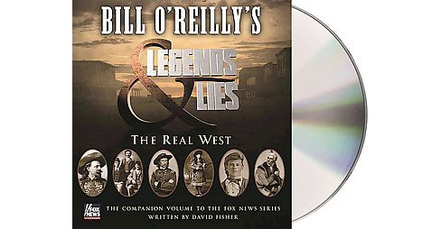 Bill O'Reilly's Legends & Lies : The Real West (Unabridged, Media Tie In) (CD/Spoken Word) (David - image 1 of 1
