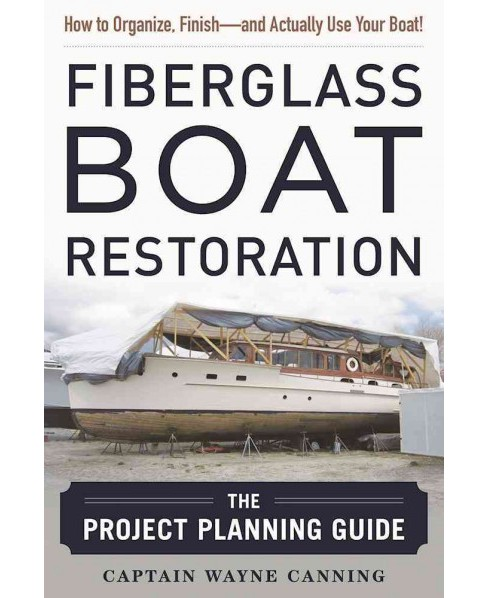 Fiberglass Boat Restoration : The Project Planning Guide -  by Wayne Canning (Hardcover) - image 1 of 1