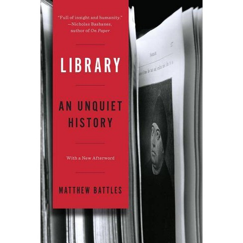 Library: An Unquiet History - by  Matthew Battles (Paperback) - image 1 of 1