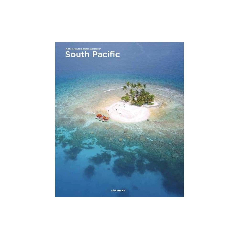 South Pacific - (Spectacular Places) by Michael Runkel & Stephan Weissenborn (Hardcover)