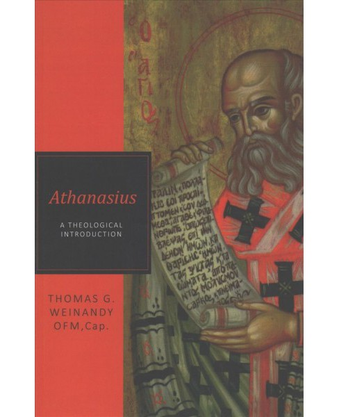Athansius : A Theological Introduction -  Reprint by Thomas G. Weinandy (Paperback) - image 1 of 1