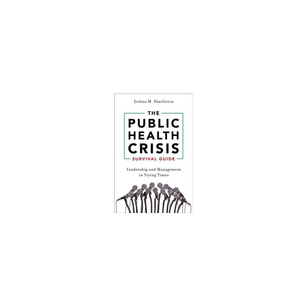 Public Health Crisis Survival Guide : Leadership and Management in Trying Times - 1 (Paperback)