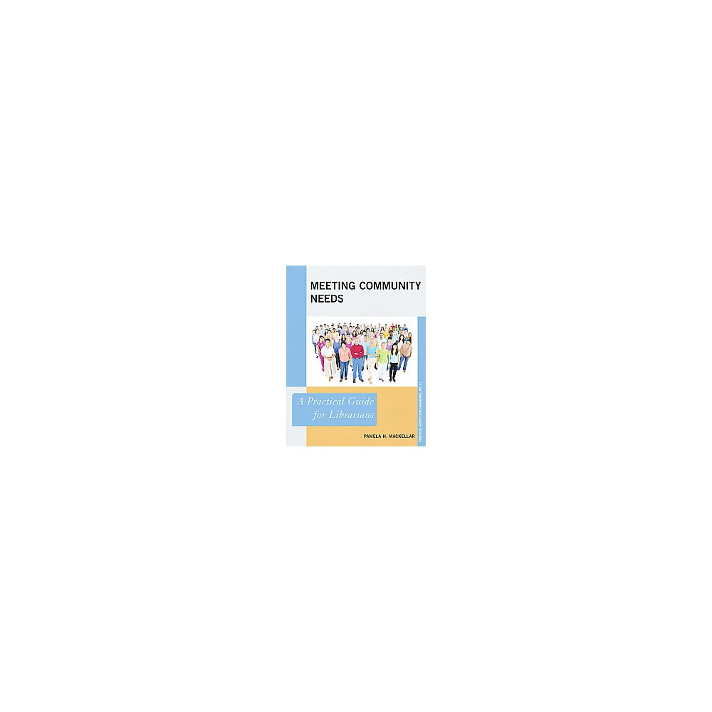 Meeting Community Needs : A Practical Guide for Librarians (Paperback) (Pamela H. Mackellar)