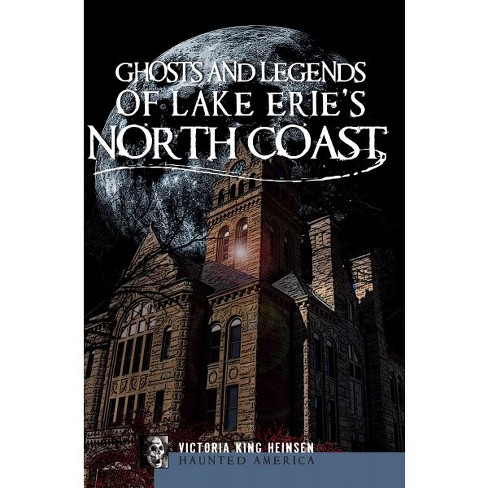 Ghosts and Legends of Lake Erie's North Coast - by Victoria King Heinsen (Paperback) - image 1 of 1