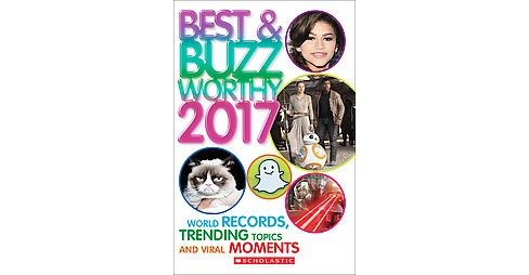 Best & Buzzworthy 2017 : World Records, Trending Topics, and Viral Moments (Paperback) (Cynthia O'Brien - image 1 of 1
