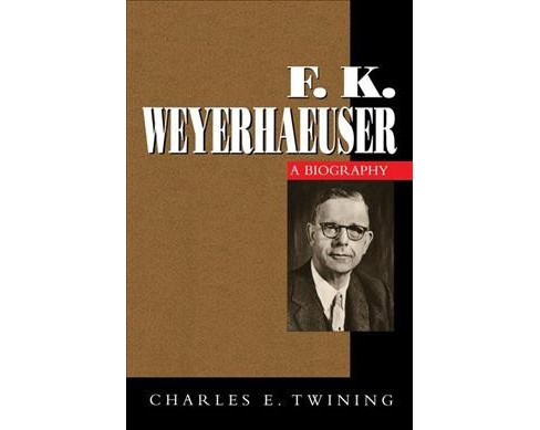F. K. Weyerhaeuser -  Reprint by Charles E. Twining (Paperback) - image 1 of 1