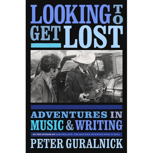 Looking to Get Lost - by  Peter Guralnick (Hardcover) - image 1 of 1