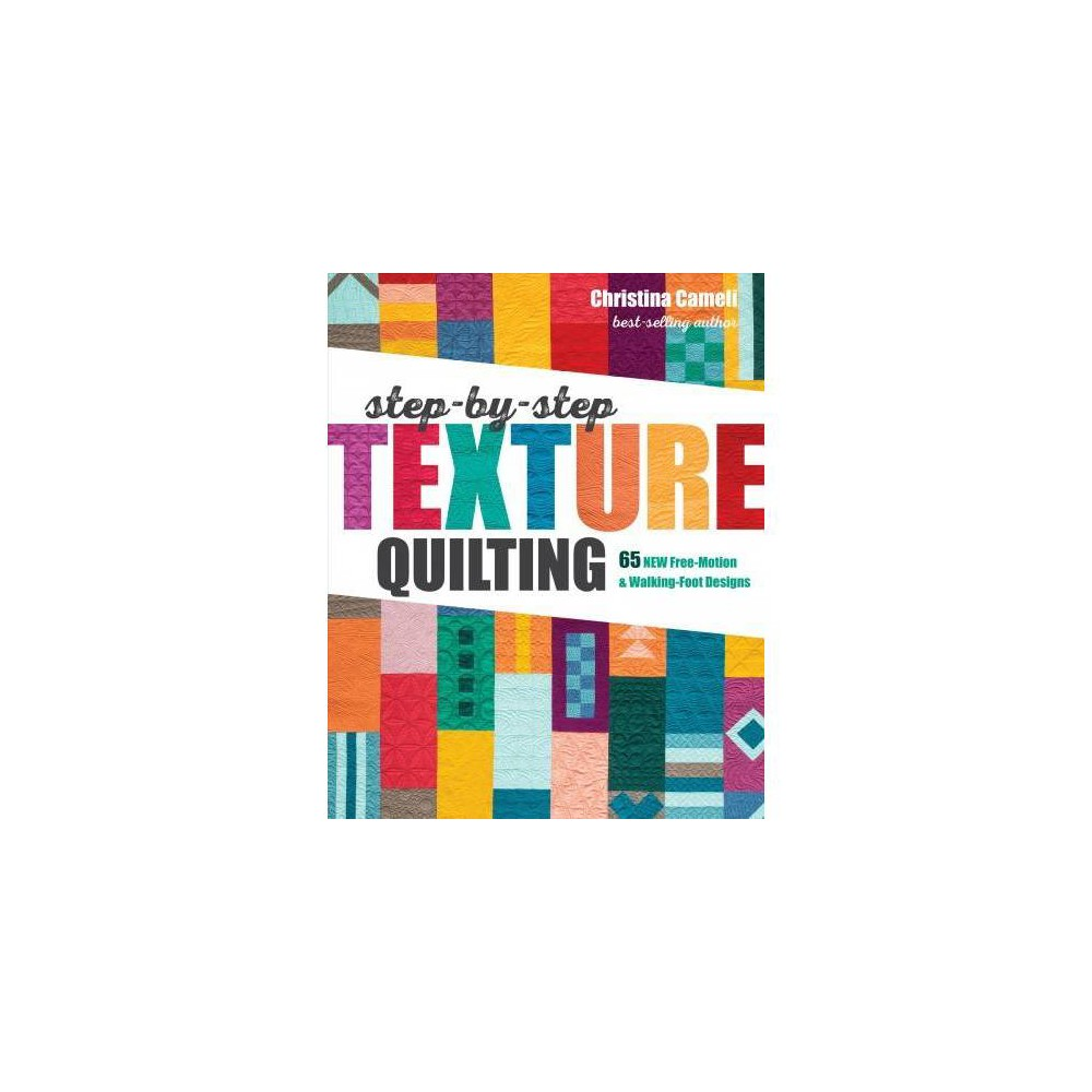 Step-by-Step Texture Quilting : 65 New Free-Motion & Walking-Foot Designs - (Paperback)