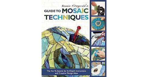 Bonnie Fitzgerald's Guide to Mosaic Techniques : The Go-To Source for In-Depth Instructions and Creative - image 1 of 1