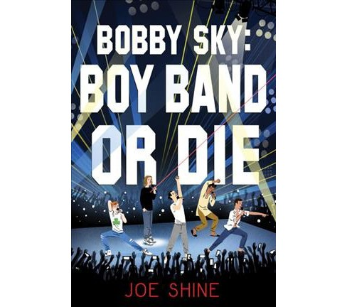 Bobby Sky : Boy Band or Die -  by Joe Shine (Hardcover) - image 1 of 1