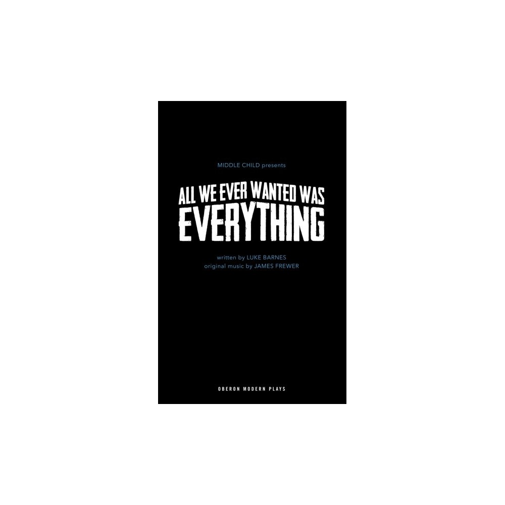 All We Ever Wanted Was Everything - (Oberon Modern Plays) by Luke Barnes (Paperback)