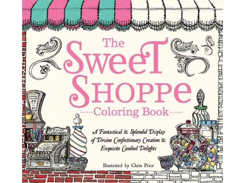 Sweet Shoppe Adult Coloring Book : A Fantastical & Splendid Display of Divine Confectionary Creation & - image 1 of 1