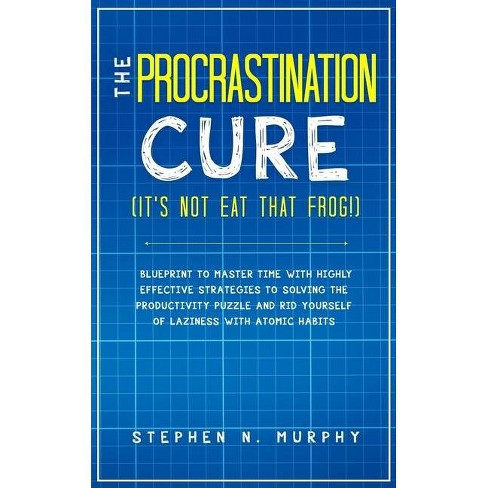 The Procrastination Cure (It's Not Eat That Frog!) - by  Stephen N Murphy (Paperback) - image 1 of 1
