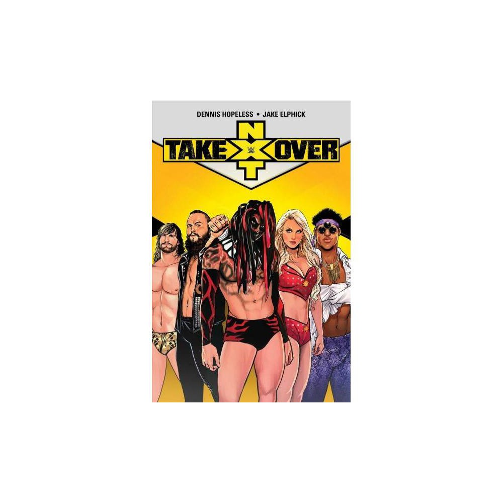 Wwe : Nxt Takeover - (Wwe) by Dennis Hopeless (Paperback)