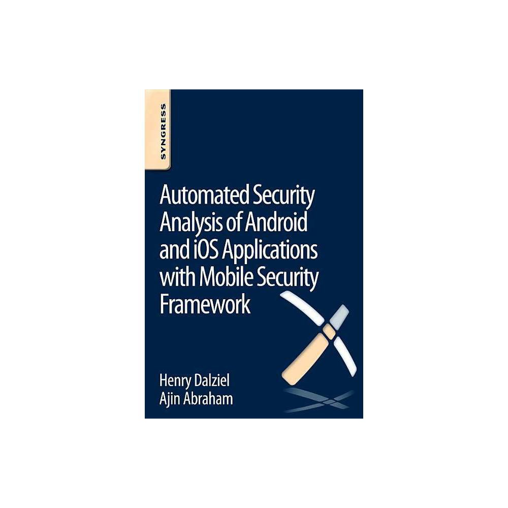 Automated Security Analysis Of Android And Ios Applications With Mobile Security Framework By Henry Dalziel Ajin Abraham Paperback