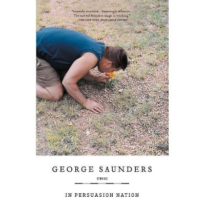 In Persuasion Nation - by  George Saunders (Paperback)