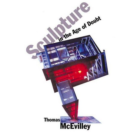 Sculpture in the Age of Doubt - (Aesthetics Today) by  Thomas C McEvilley (Paperback) - image 1 of 1