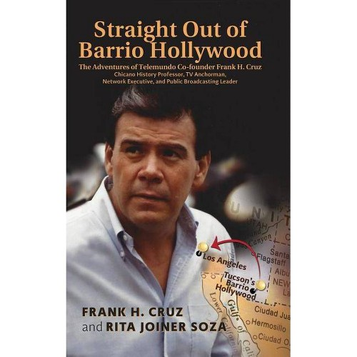 Straight Out of Barrio Hollywood - by Frank H Cruz & Rita Joiner Soza (Hardcover)