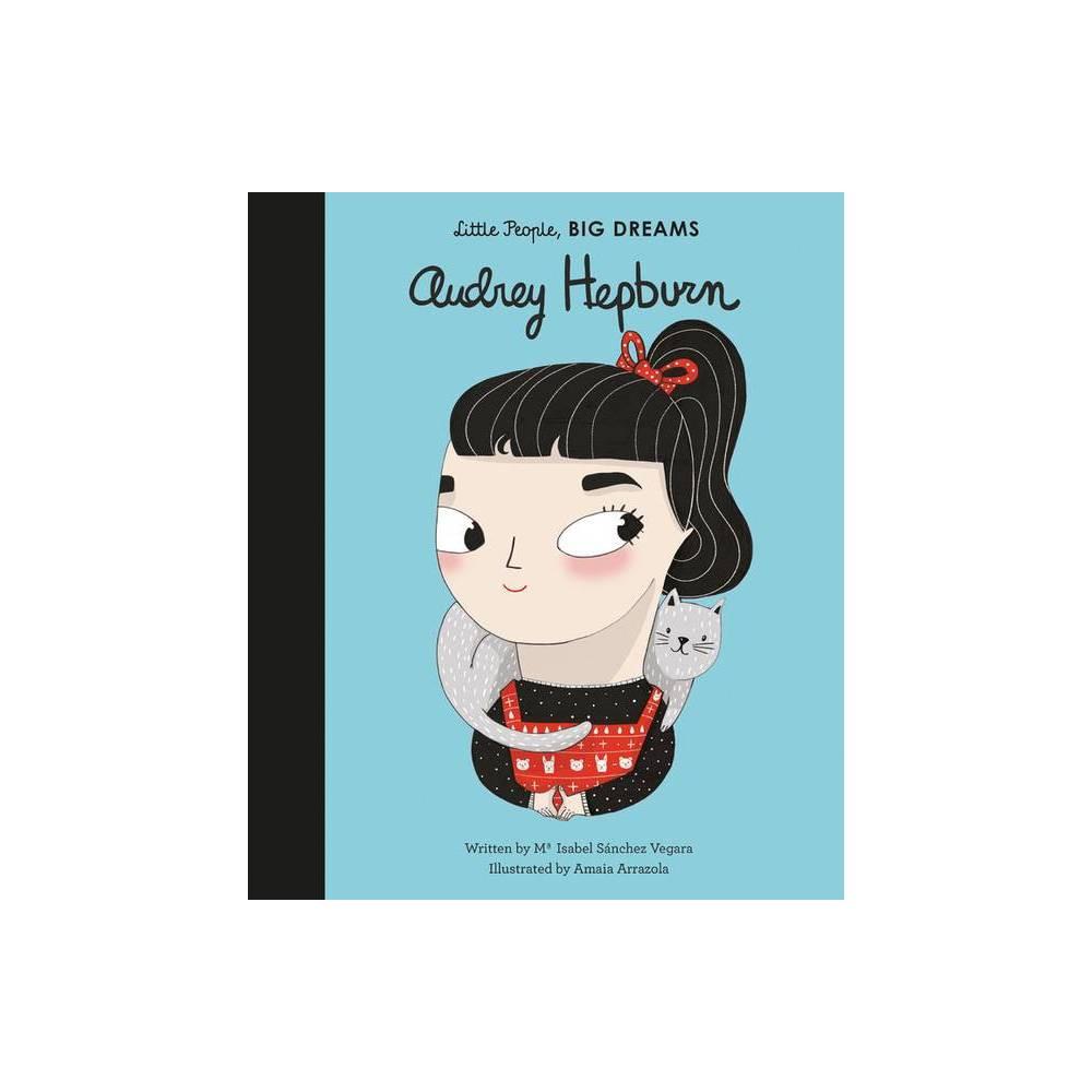 Audrey Hepburn Little People Big Dreams By Maria Isabel Sanchez Vegara Hardcover