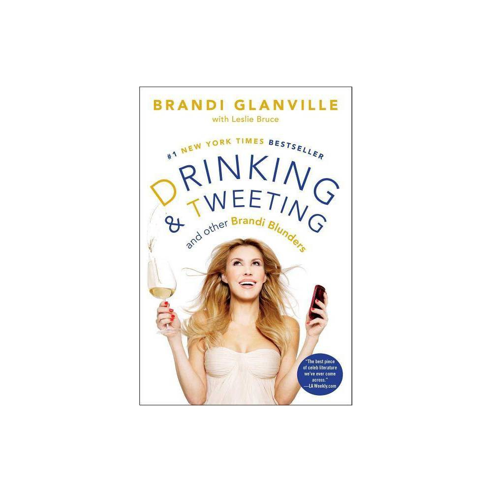 Drinking And Tweeting By Brandi Glanville Leslie Bruce Paperback