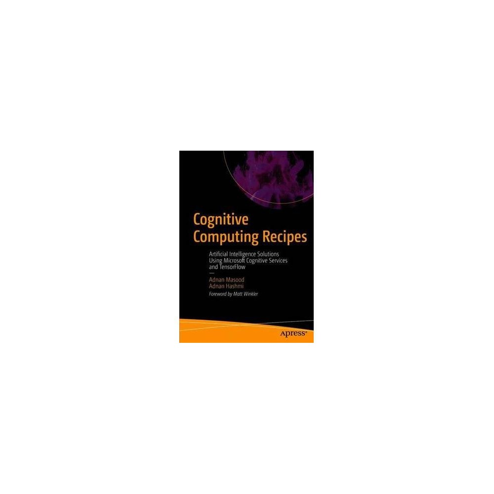 Cognitive Computing Recipes : Artificial Intelligence Solutions Using Microsoft Cognitive Services and