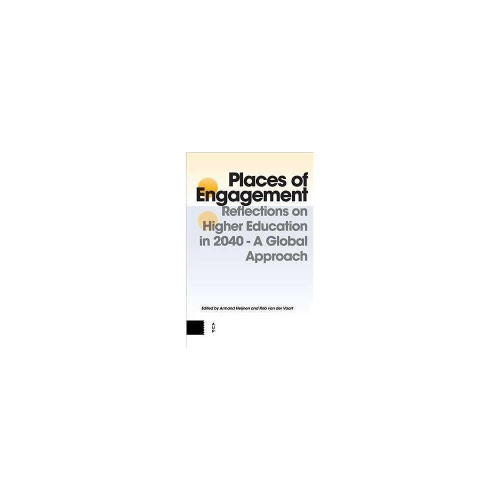 Places of Engagement : Reflections on Higher Education in 2040 - A Global Approach - (Hardcover)