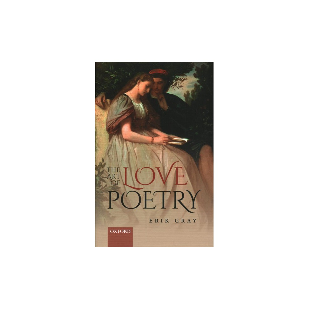 Art of Love Poetry - by Erik Gray (Hardcover)