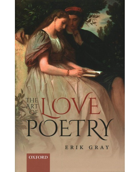 Art of Love Poetry -  by Erik Gray (Hardcover) - image 1 of 1