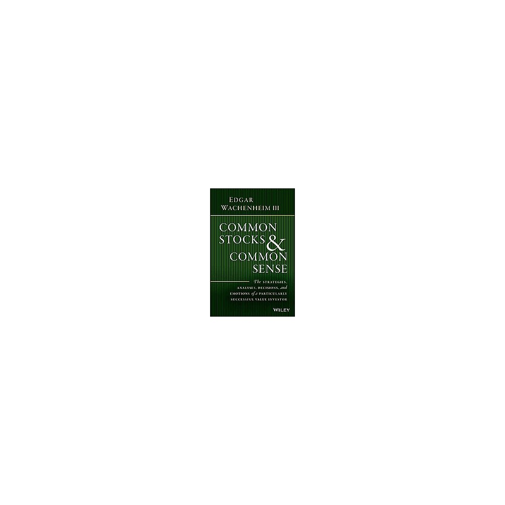Common Stocks and Common Sense : The Strategies, Analyses, Decisions, and Emotions of a Particularly