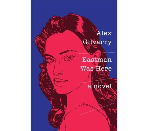 Eastman Was Here -  by Alex Gilvarry (Hardcover) - image 1 of 1
