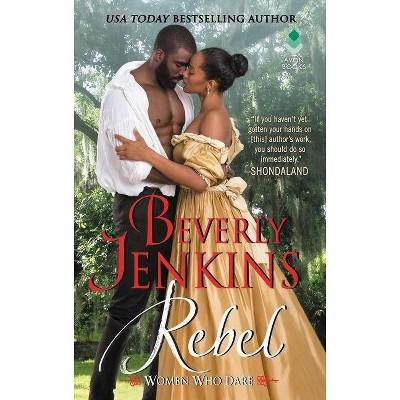 Rebel - (Women Who Dare) by  Beverly Jenkins (Paperback)
