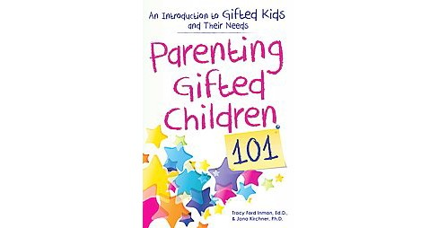 Parenting Gifted Children 101 : An Introduction to Gifted Kids and Their Needs (Paperback) (Tracy Ford - image 1 of 1