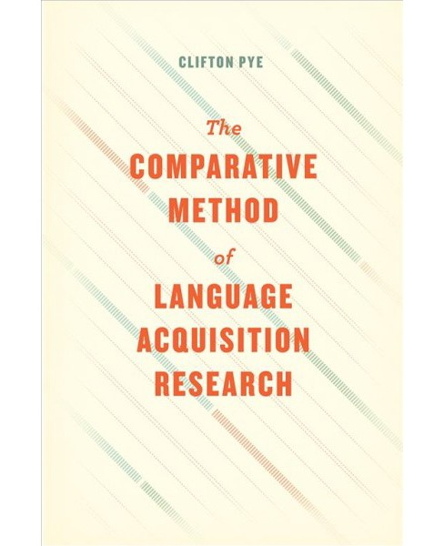 Comparative Method of Language Acquisition Research -  by Clifton Pye (Hardcover) - image 1 of 1