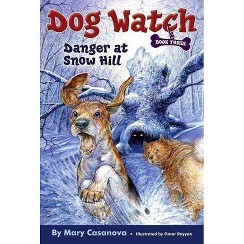 Danger at Snow Hill - (Dog Watch) by  Mary Casanova (Paperback) - image 1 of 1