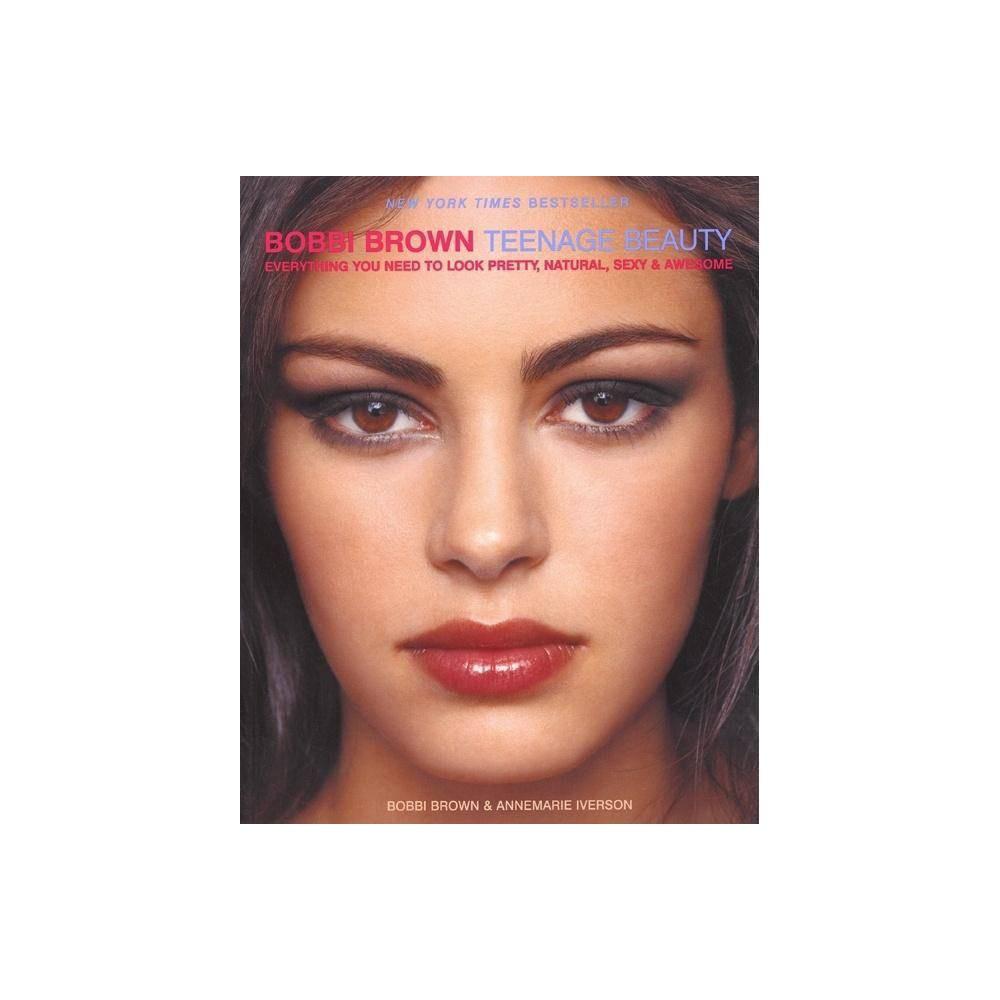 Bobbi Brown Teenage Beauty By Bobbi Brown Annemarie Iverson Paperback
