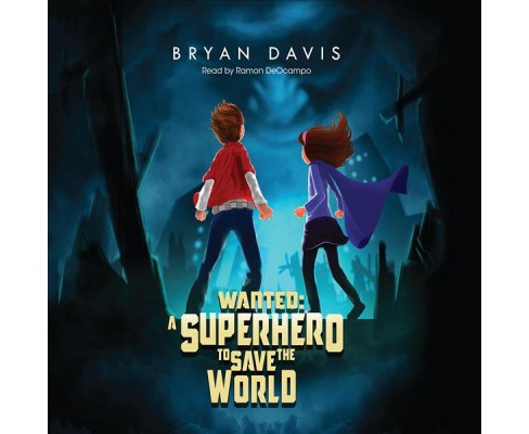 Wanted : A Superhero to Save the World -  Unabridged by Bryan Davis (CD/Spoken Word) - image 1 of 1