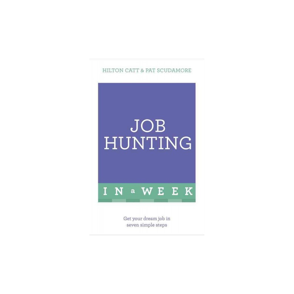 Teach Yourself Job Hunting in a Week : Get Your Dream Job in Seven Simple Steps - (Paperback)
