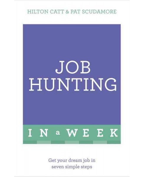 Teach Yourself Job Hunting in a Week : Get Your Dream Job in Seven Simple Steps -  (Paperback) - image 1 of 1