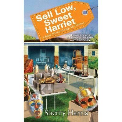Sell Low, Sweet Harriet - (Sarah W. Garage Sale Mystery) by  Sherry Harris (Paperback)