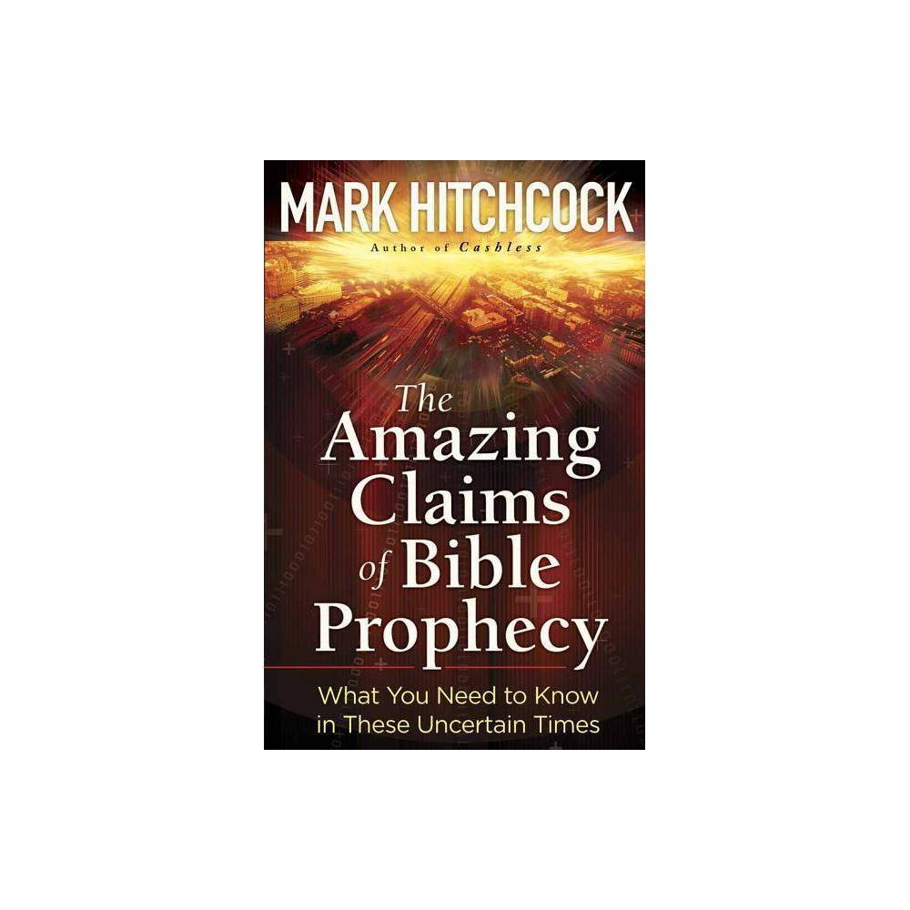The Amazing Claims Of Bible Prophecy By Mark Hitchcock Paperback