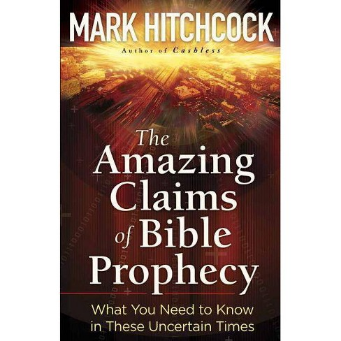 The Amazing Claims of Bible Prophecy - by  Mark Hitchcock (Paperback) - image 1 of 1
