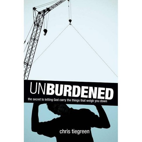 Unburdened - by  Chris Tiegreen (Paperback) - image 1 of 1
