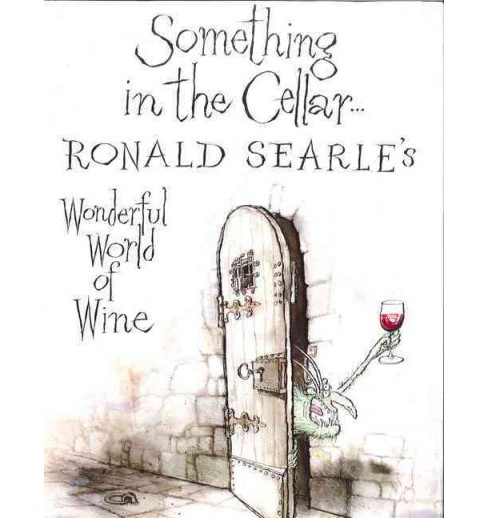 Something in the Cellar… : Ronald Searle's Wonderful World of Wine (Hardcover) - image 1 of 1
