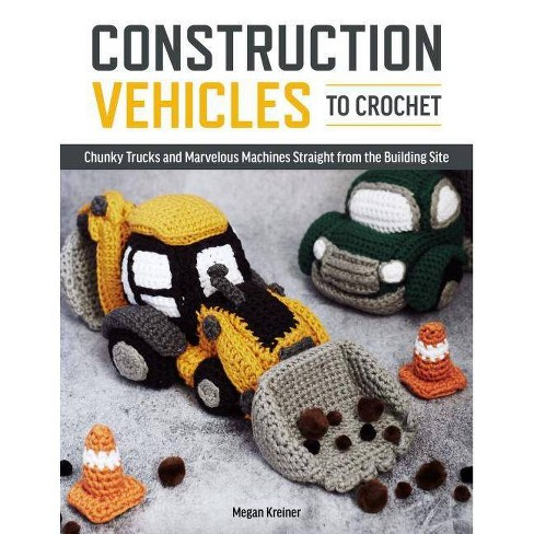 Construction Vehicles to Crochet - by  Megan Kreiner (Paperback) - image 1 of 1