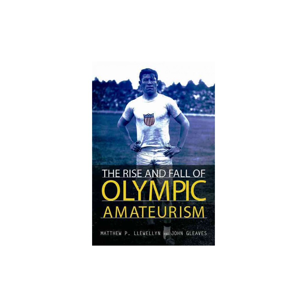 Rise and Fall of Olympic Amateurism (Paperback) (Matthew P. Llewellyn & John Gleaves)